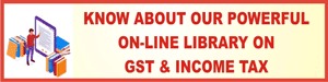 Know about our powerfull on-line library on GST & Income Tax